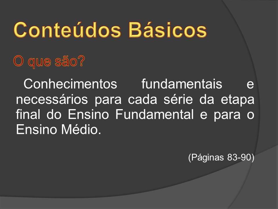 Conhecimentos fundamentais e necessários para cada série da etapa final do Ensino Fundamental e para o Ensino Médio. (Páginas 83-90)