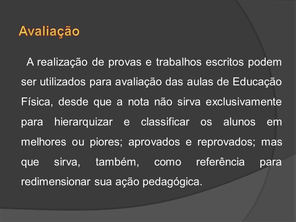 A realização de provas e trabalhos escritos podem ser utilizados para avaliação das aulas de Educação Física, desde que a nota não sirva exclusivament
