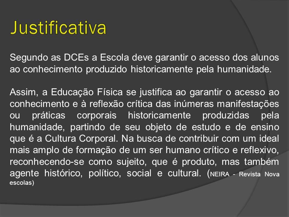 Segundo as DCEs a Escola deve garantir o acesso dos alunos ao conhecimento produzido historicamente pela humanidade. Assim, a Educação Física se justi