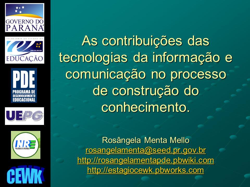 As contribuições das tecnologias da informação e comunicação no processo de construção do conhecimento. Rosângela Menta Mello rosangelamenta@seed.pr.g