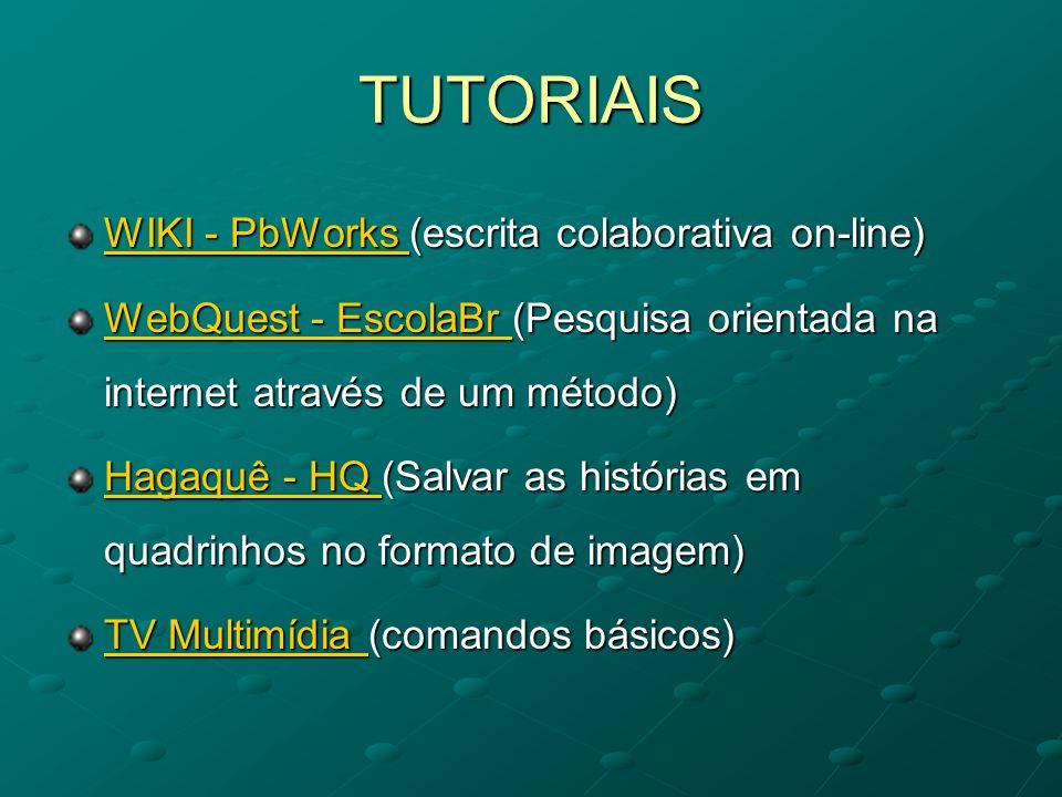 TUTORIAIS WIKI - PbWorks WIKI - PbWorks (escrita colaborativa on-line) WIKI - PbWorks WebQuest - EscolaBr WebQuest - EscolaBr (Pesquisa orientada na i