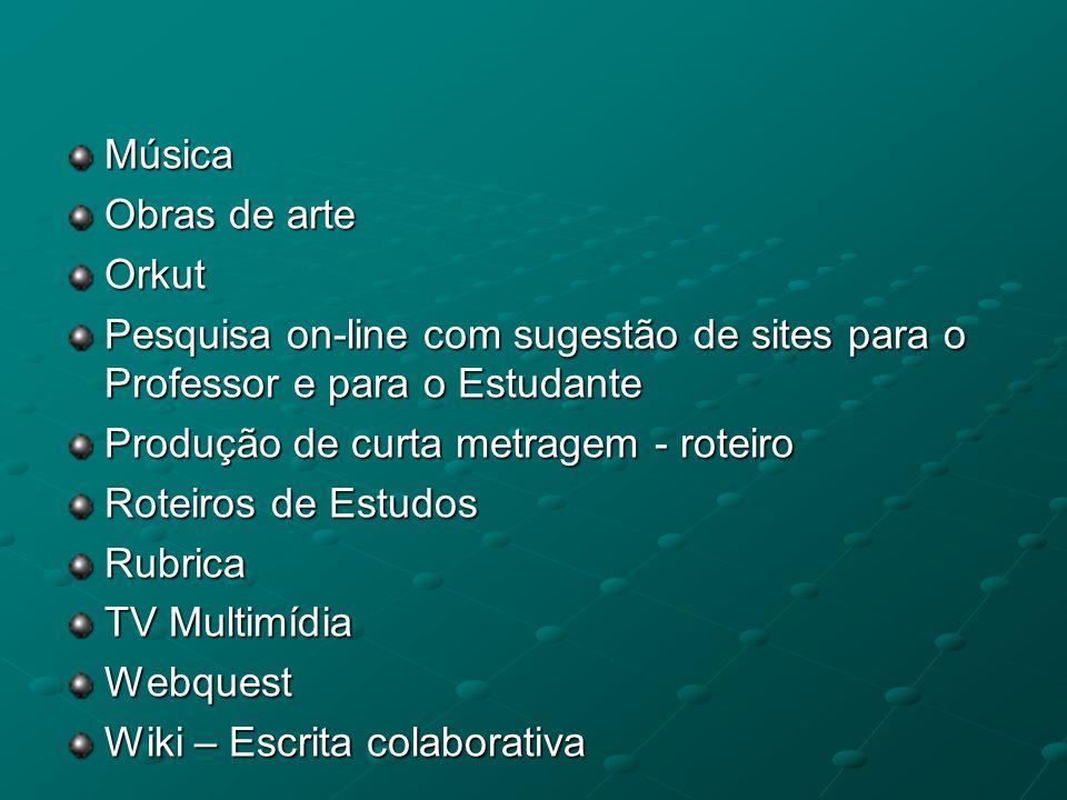 Música Obras de arte Orkut Pesquisa on-line com sugestão de sites para o Professor e para o Estudante Produção de curta metragem - roteiro Roteiros de