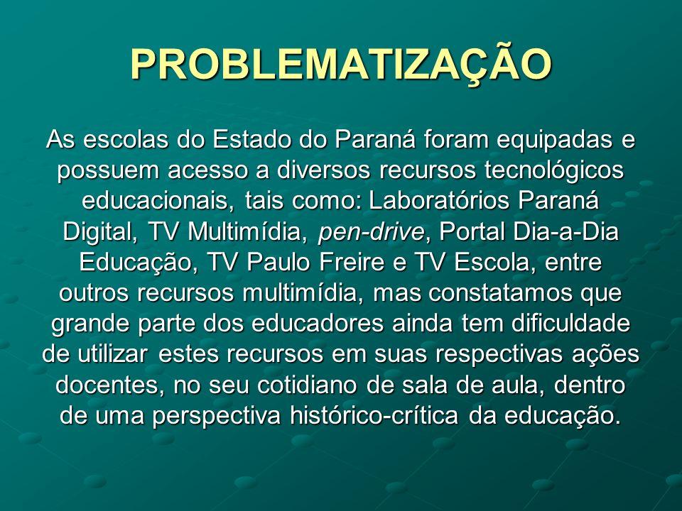 PROBLEMATIZAÇÃO As escolas do Estado do Paraná foram equipadas e possuem acesso a diversos recursos tecnológicos educacionais, tais como: Laboratórios