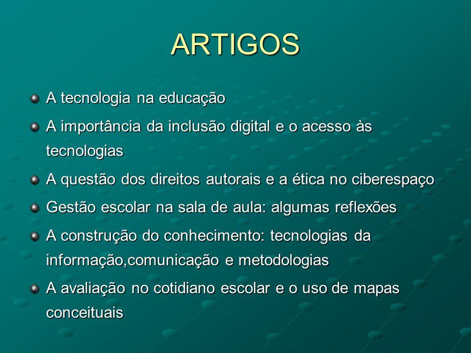 ARTIGOS A tecnologia na educação A importância da inclusão digital e o acesso às tecnologias A questão dos direitos autorais e a ética no ciberespaço