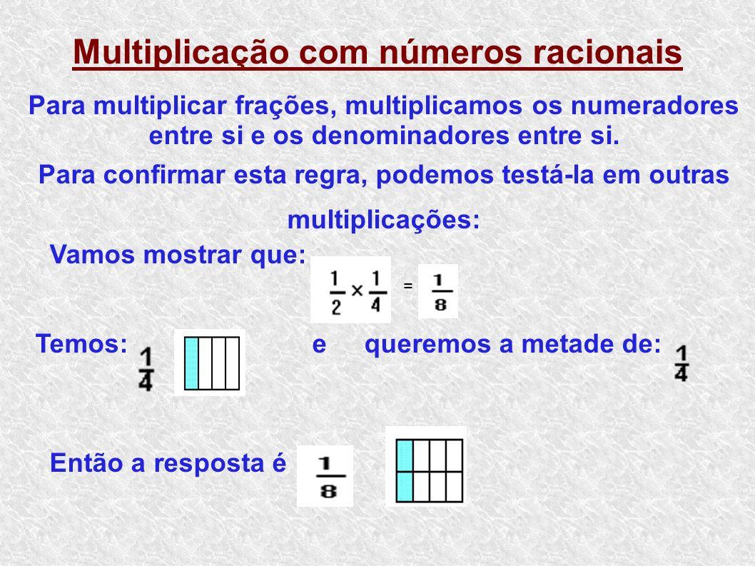 Multiplicação com números racionais Para multiplicar frações, multiplicamos os numeradores entre si e os denominadores entre si. Para confirmar esta r