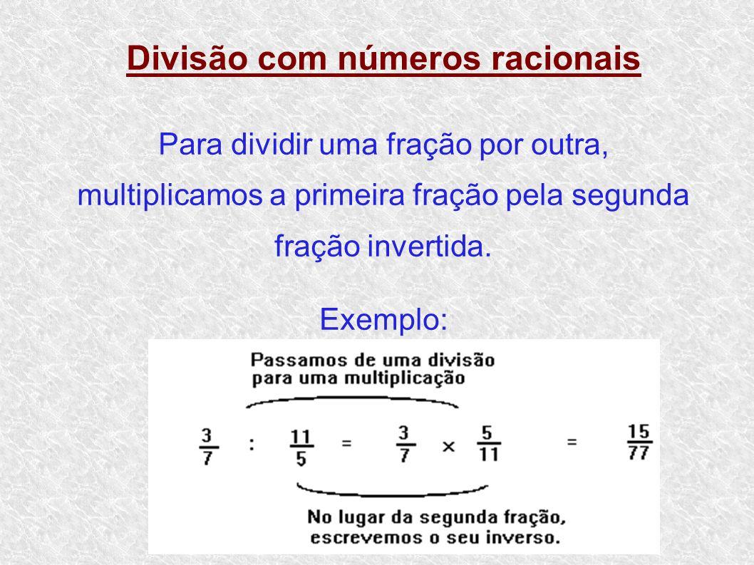 Divisão com números racionais Para dividir uma fração por outra, multiplicamos a primeira fração pela segunda fração invertida. Exemplo: