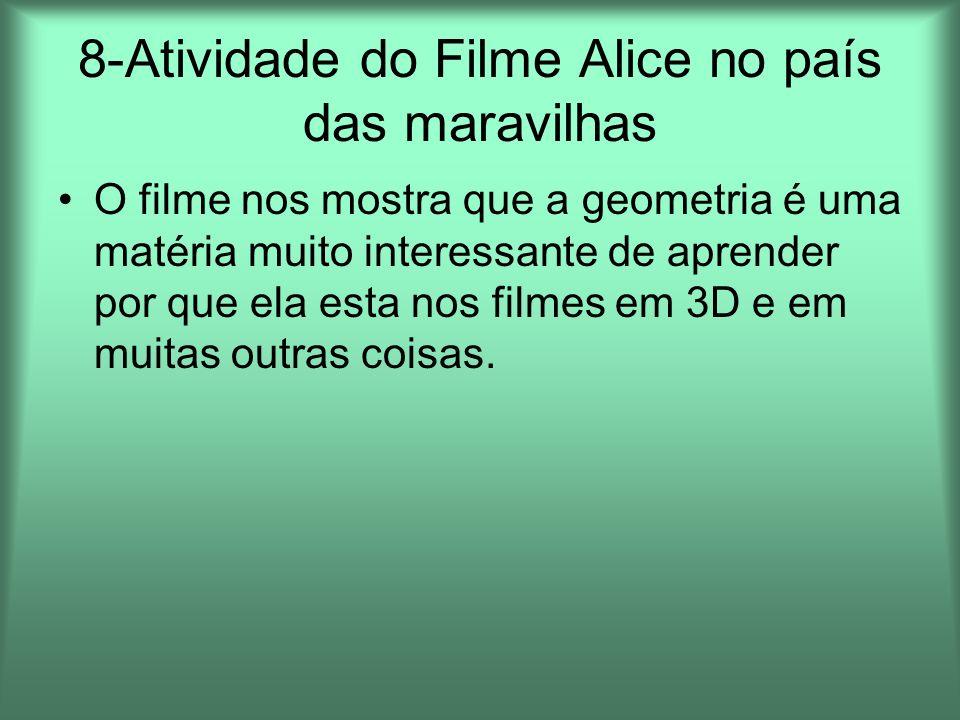 8-Atividade do Filme Alice no país das maravilhas O filme nos mostra que a geometria é uma matéria muito interessante de aprender por que ela esta nos