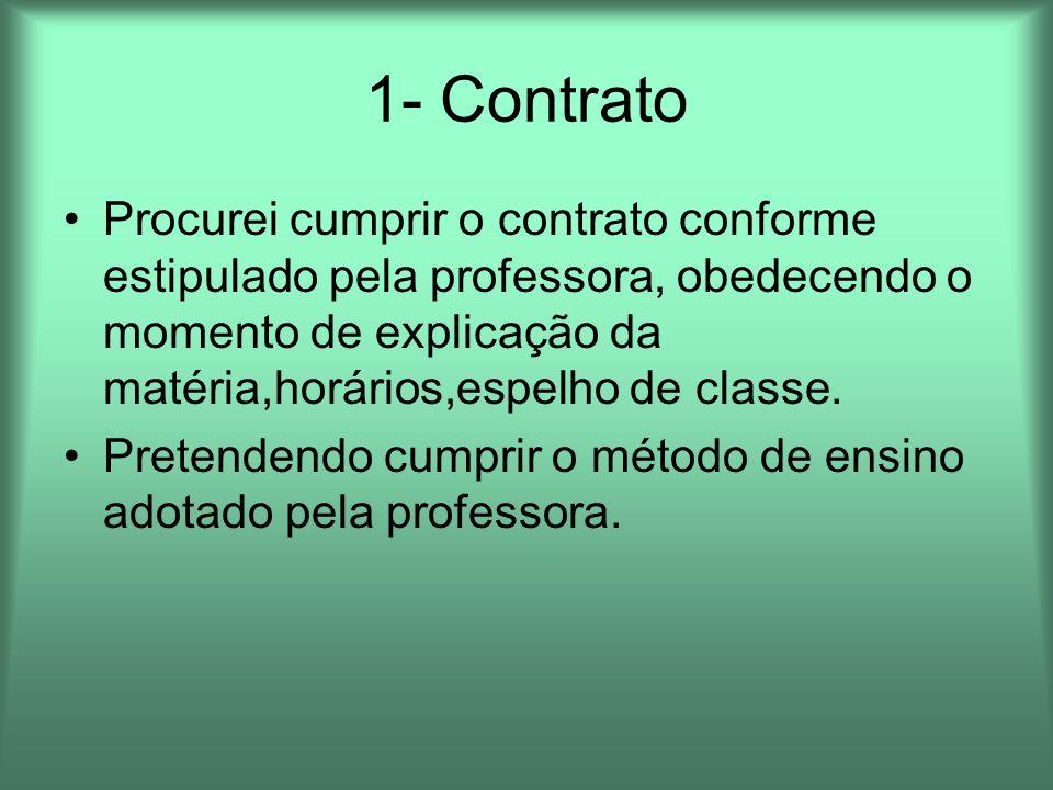 1- Contrato Procurei cumprir o contrato conforme estipulado pela professora, obedecendo o momento de explicação da matéria,horários,espelho de classe.