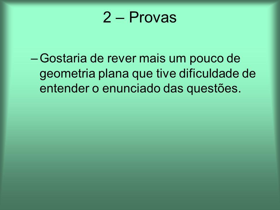 2 – Provas –Gostaria de rever mais um pouco de geometria plana que tive dificuldade de entender o enunciado das questões.