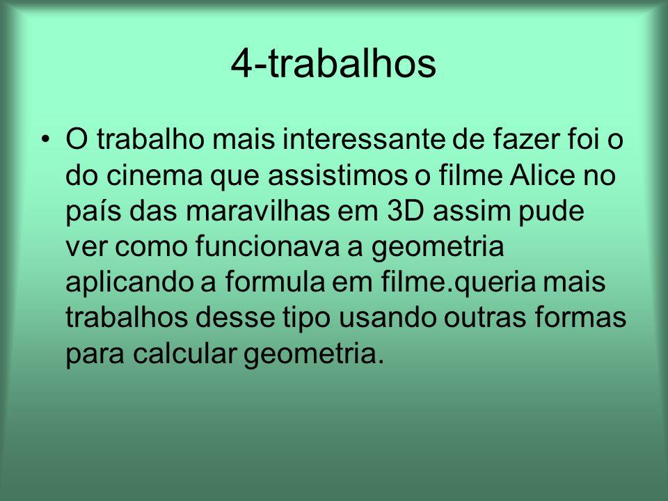 4-trabalhos O trabalho mais interessante de fazer foi o do cinema que assistimos o filme Alice no país das maravilhas em 3D assim pude ver como funcio