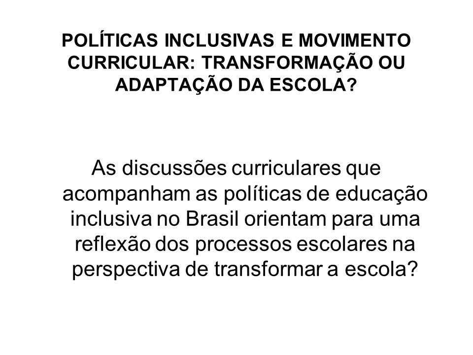 POLÍTICAS INCLUSIVAS E MOVIMENTO CURRICULAR: TRANSFORMAÇÃO OU ADAPTAÇÃO DA ESCOLA.
