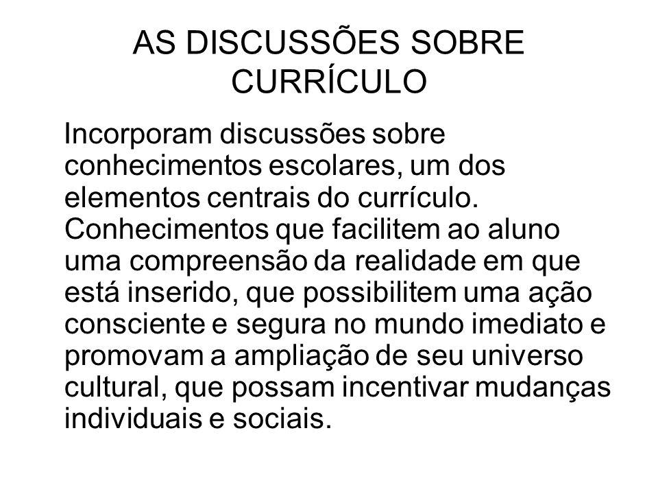 AS DISCUSSÕES SOBRE CURRÍCULO Incorporam discussões sobre conhecimentos escolares, um dos elementos centrais do currículo.