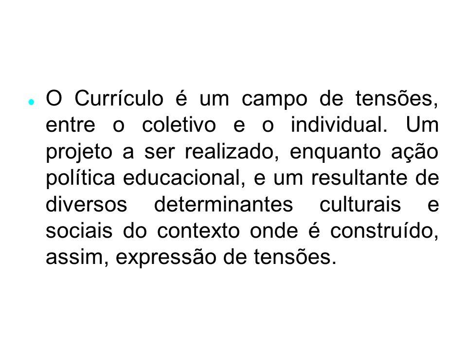 O Currículo é um campo de tensões, entre o coletivo e o individual.
