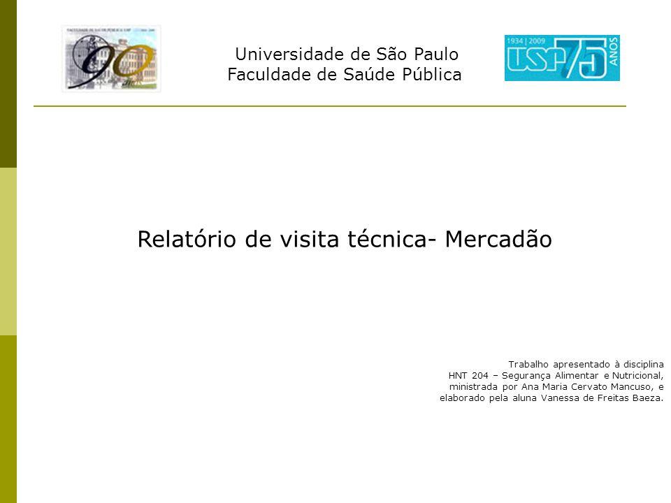 Universidade de São Paulo Faculdade de Saúde Pública Relatório de visita técnica- Mercadão Trabalho apresentado à disciplina HNT 204 – Segurança Alime