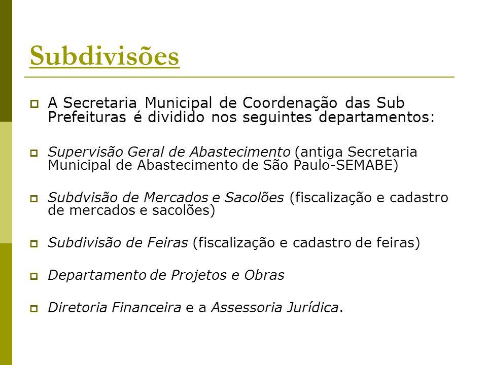 Subdivisões A Secretaria Municipal de Coordenação das Sub Prefeituras é dividido nos seguintes departamentos: Supervisão Geral de Abastecimento (antig