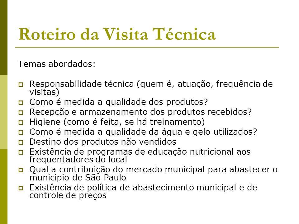 Roteiro da Visita Técnica Temas abordados: Responsabilidade técnica (quem é, atuação, frequência de visitas) Como é medida a qualidade dos produtos? R
