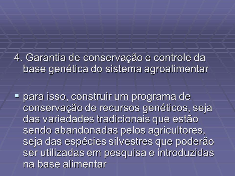 4. Garantia de conservação e controle da base genética do sistema agroalimentar para isso, construir um programa de conservação de recursos genéticos,