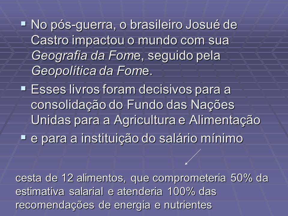 No pós-guerra, o brasileiro Josué de Castro impactou o mundo com sua Geografia da Fome, seguido pela Geopolítica da Fome. No pós-guerra, o brasileiro