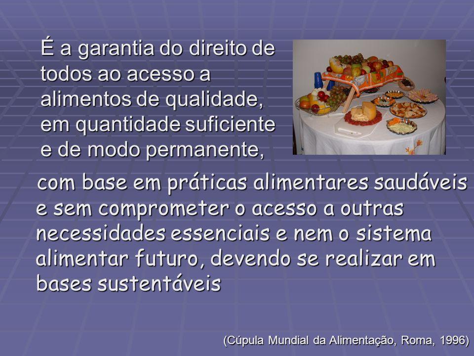 com base em práticas alimentares saudáveis e sem comprometer o acesso a outras necessidades essenciais e nem o sistema alimentar futuro, devendo se re