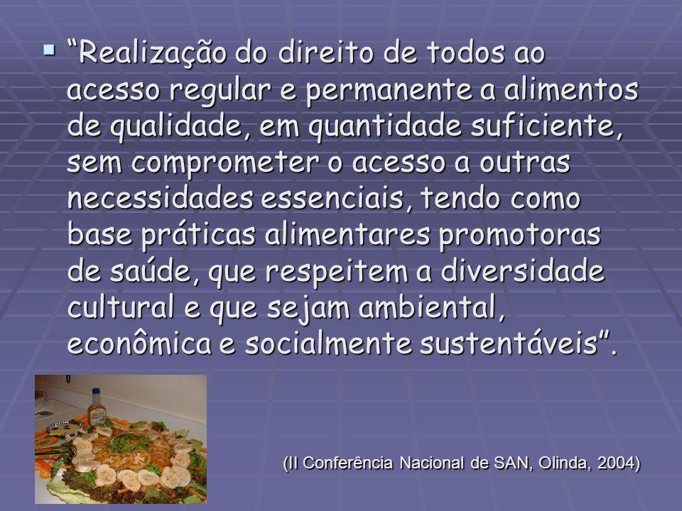 Realização do direito de todos ao acesso regular e permanente a alimentos de qualidade, em quantidade suficiente, sem comprometer o acesso a outras ne