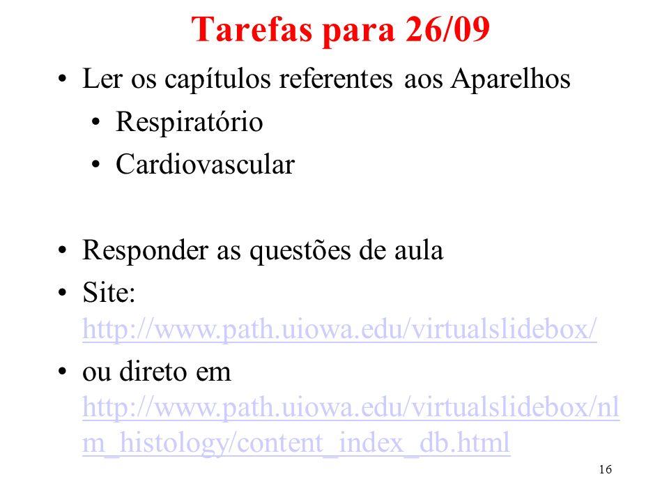16 Ler os capítulos referentes aos Aparelhos Respiratório Cardiovascular Responder as questões de aula Site: http://www.path.uiowa.edu/virtualslidebox/ http://www.path.uiowa.edu/virtualslidebox/ ou direto em http://www.path.uiowa.edu/virtualslidebox/nl m_histology/content_index_db.html http://www.path.uiowa.edu/virtualslidebox/nl m_histology/content_index_db.html Tarefas para 26/09