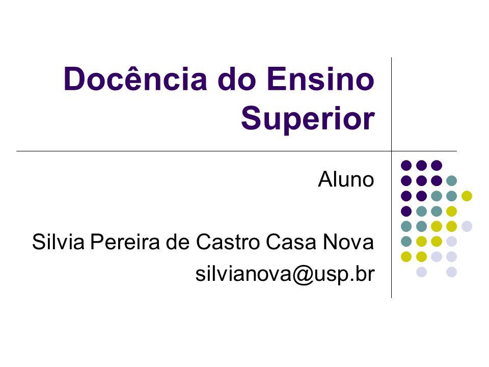 Docência do Ensino Superior Aluno Silvia Pereira de Castro Casa Nova silvianova@usp.br
