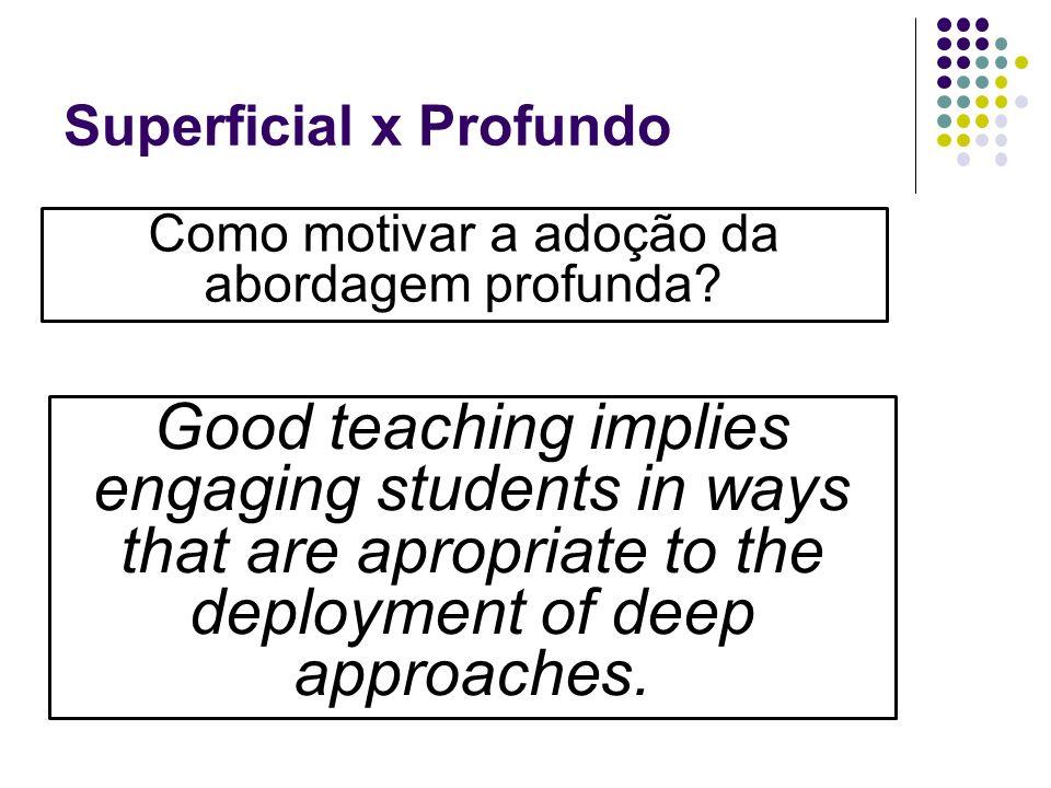Superficial x Profundo Como motivar a adoção da abordagem profunda.