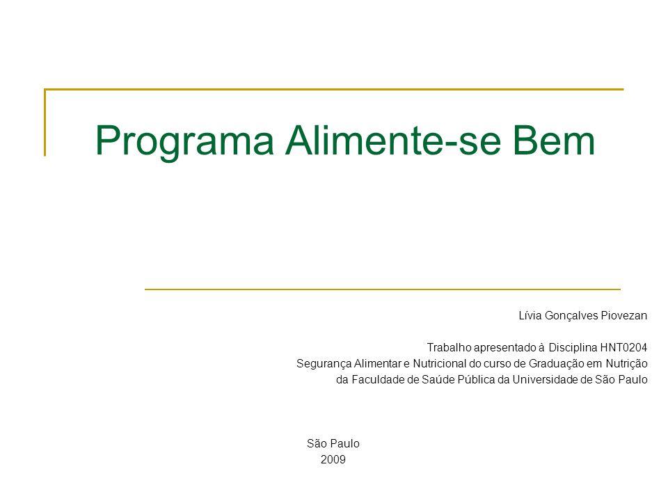 Programa Alimente-se Bem Lívia Gonçalves Piovezan Trabalho apresentado à Disciplina HNT0204 Segurança Alimentar e Nutricional do curso de Graduação em