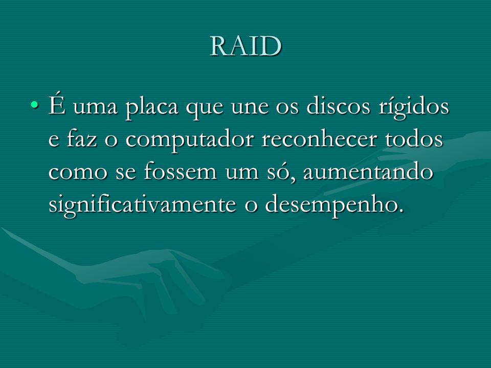 RAID É uma placa que une os discos rígidos e faz o computador reconhecer todos como se fossem um só, aumentando significativamente o desempenho.É uma