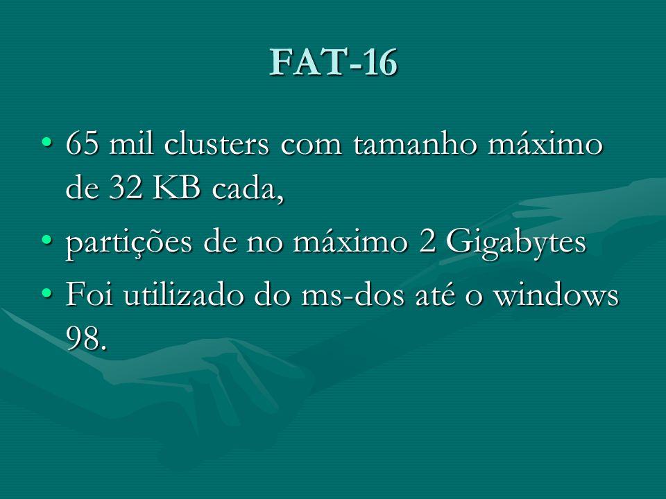 FAT-16 65 mil clusters com tamanho máximo de 32 KB cada,65 mil clusters com tamanho máximo de 32 KB cada, partições de no máximo 2 Gigabytespartições