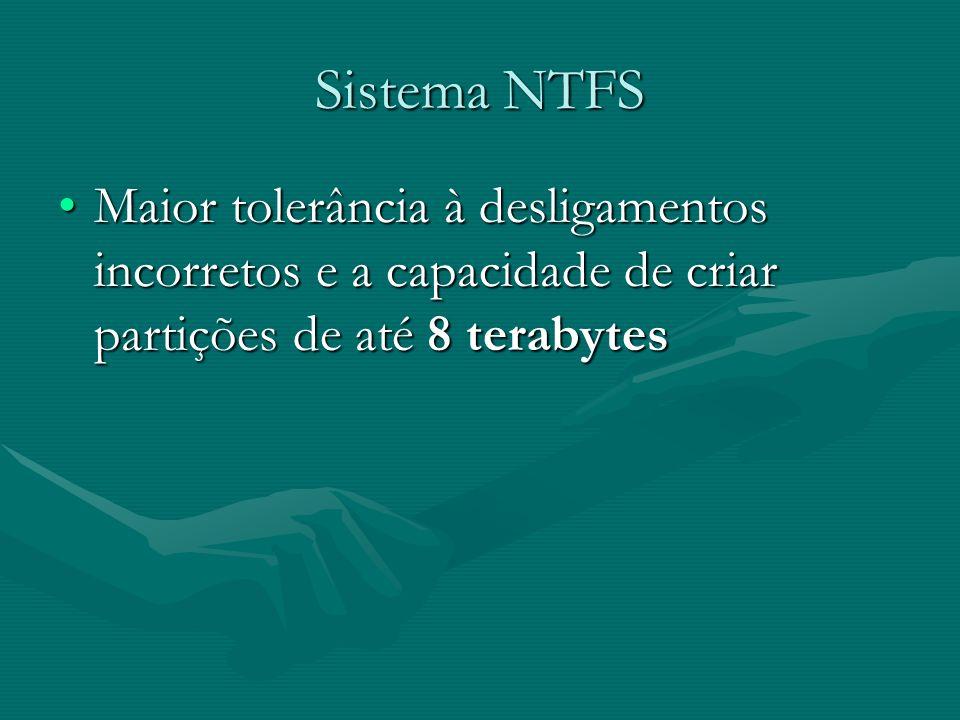 Sistema NTFS Maior tolerância à desligamentos incorretos e a capacidade de criar partições de até 8 terabytesMaior tolerância à desligamentos incorret