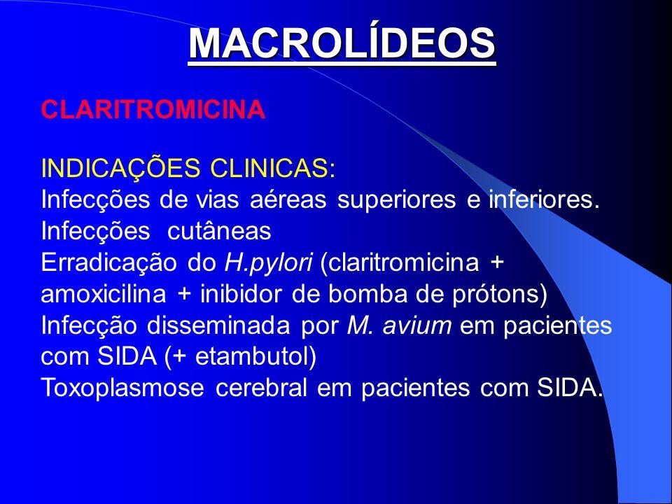 MACROLÍDEOS CLARITROMICINA INDICAÇÕES CLINICAS: Infecções de vias aéreas superiores e inferiores. Infecções cutâneas Erradicação do H.pylori (claritro