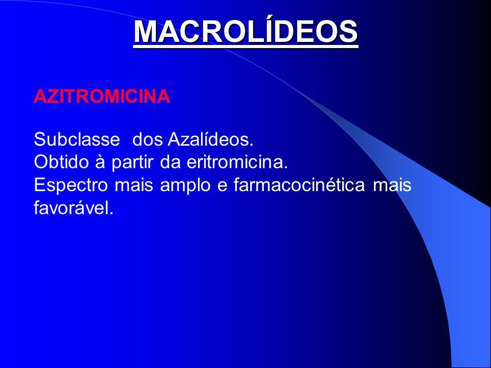 MACROLÍDEOS AZITROMICINA Subclasse dos Azalídeos. Obtido à partir da eritromicina. Espectro mais amplo e farmacocinética mais favorável.
