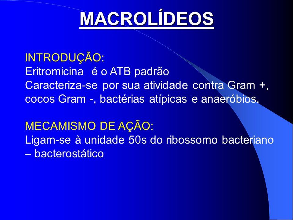 MACROLÍDEOS INTRODUÇÃO: Eritromicina é o ATB padrão Caracteriza-se por sua atividade contra Gram +, cocos Gram -, bactérias atípicas e anaeróbios. MEC