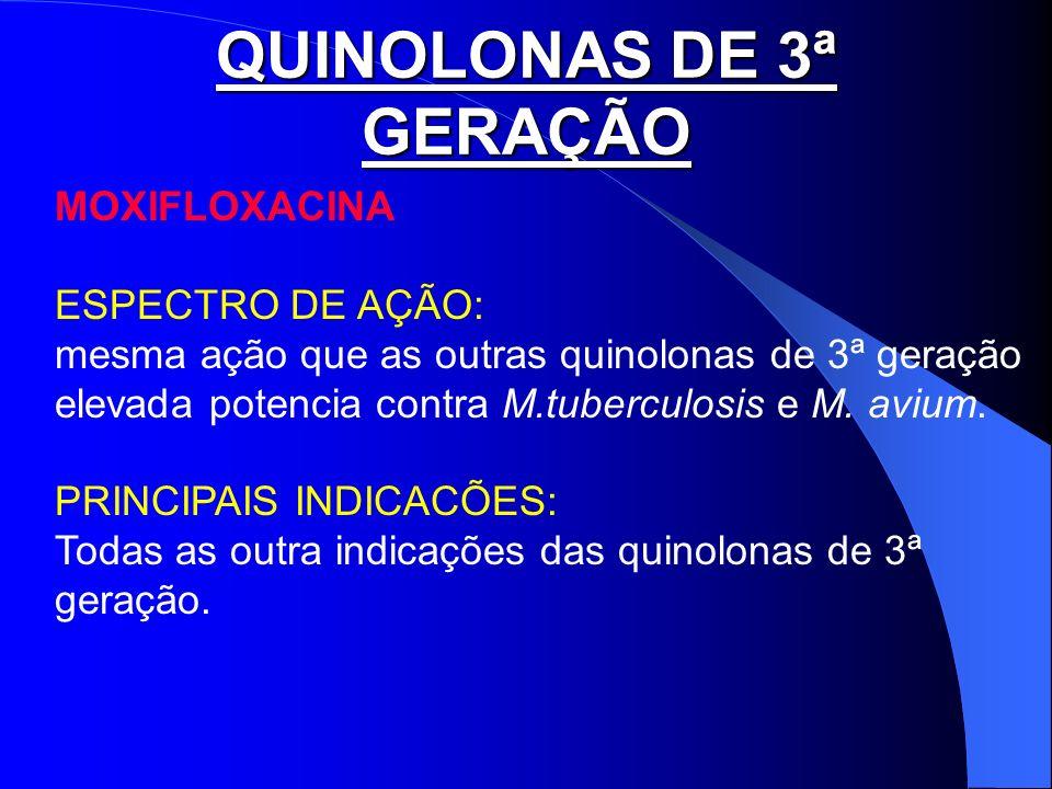QUINOLONAS DE 3ª GERAÇÃO MOXIFLOXACINA ESPECTRO DE AÇÃO: mesma ação que as outras quinolonas de 3ª geração elevada potencia contra M.tuberculosis e M.
