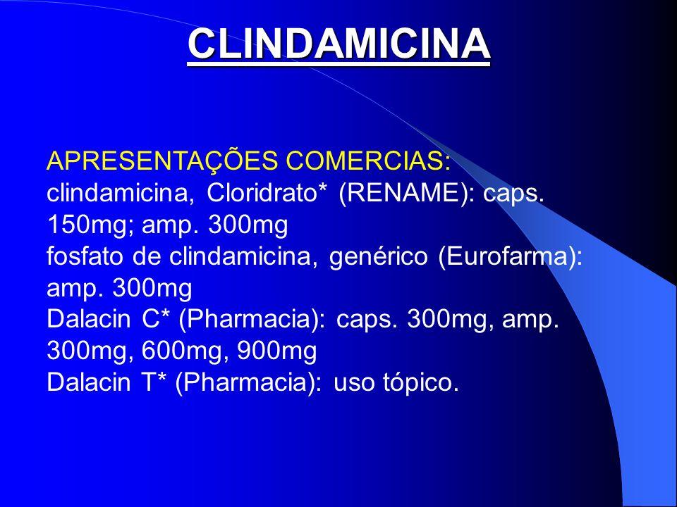 CLINDAMICINA APRESENTAÇÕES COMERCIAS: clindamicina, Cloridrato* (RENAME): caps. 150mg; amp. 300mg fosfato de clindamicina, genérico (Eurofarma): amp.