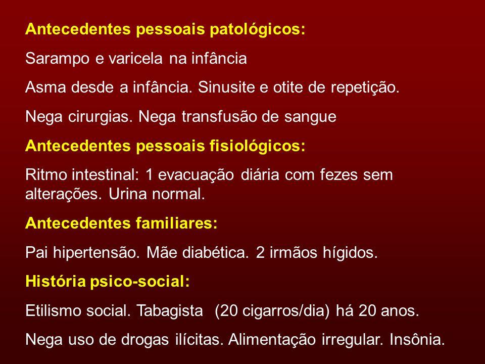 Antecedentes pessoais patológicos: Sarampo e varicela na infância Asma desde a infância. Sinusite e otite de repetição. Nega cirurgias. Nega transfusã