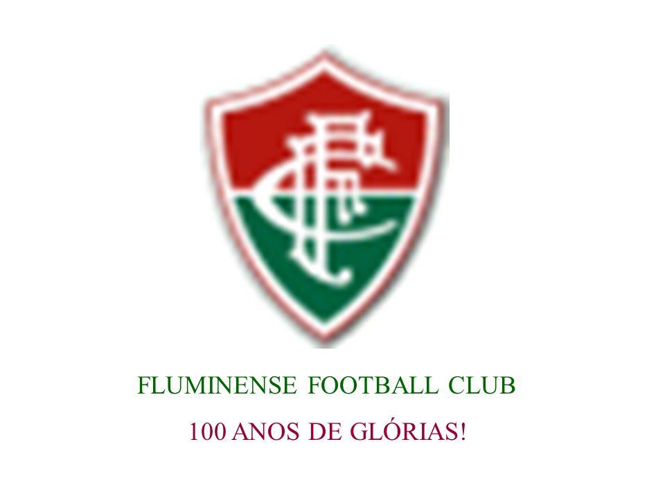 FLUMINENSE FOOTBALL CLUB 100 ANOS DE GLÓRIAS!