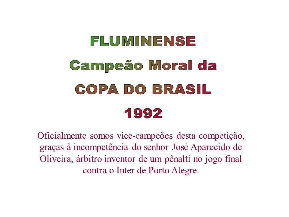 Oficialmente somos vice-campeões desta competição, graças à incompetência do senhor José Aparecido de Oliveira, árbitro inventor de um pênalti no jogo final contra o Inter de Porto Alegre.