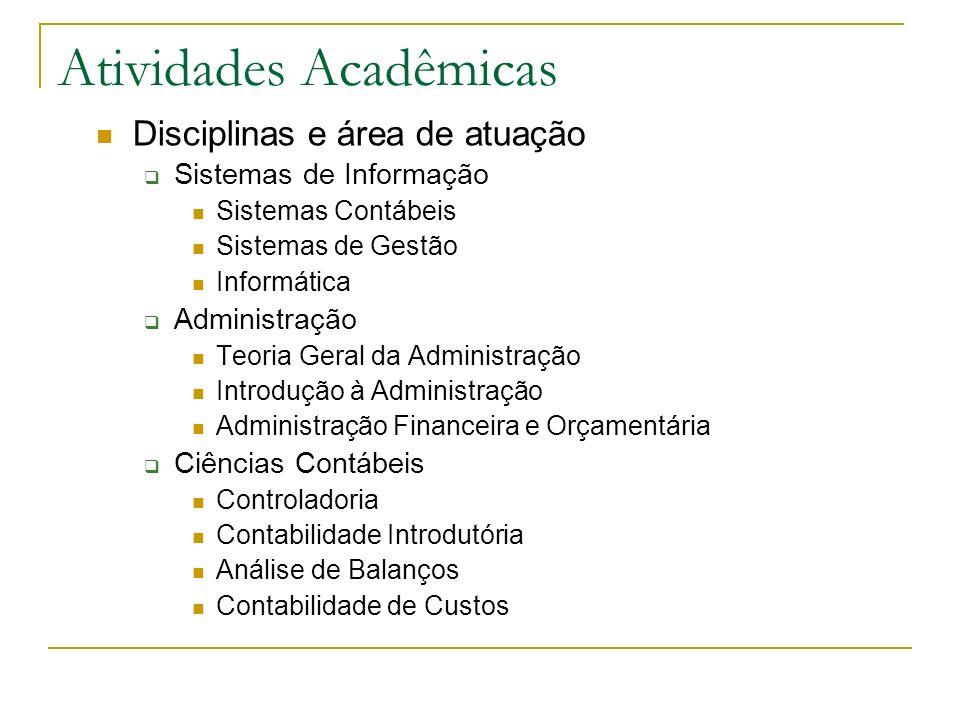 Atividades Acadêmicas Disciplinas e área de atuação Sistemas de Informação Sistemas Contábeis Sistemas de Gestão Informática Administração Teoria Gera