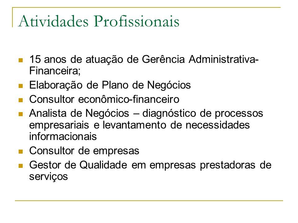 Atividades Profissionais 15 anos de atuação de Gerência Administrativa- Financeira; Elaboração de Plano de Negócios Consultor econômico-financeiro Ana
