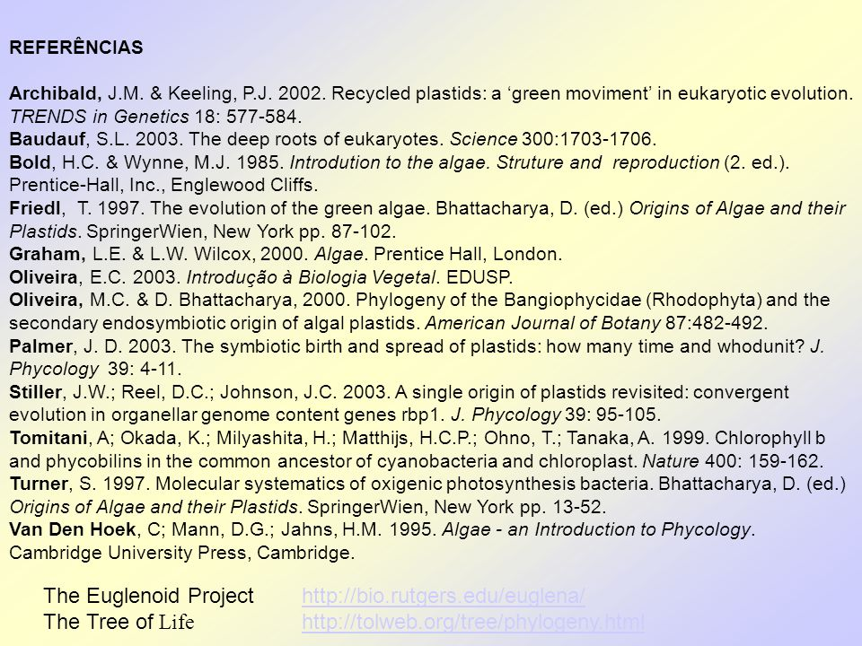 REFERÊNCIAS Archibald, J.M. & Keeling, P.J. 2002. Recycled plastids: a green moviment in eukaryotic evolution. TRENDS in Genetics 18: 577-584. Baudauf