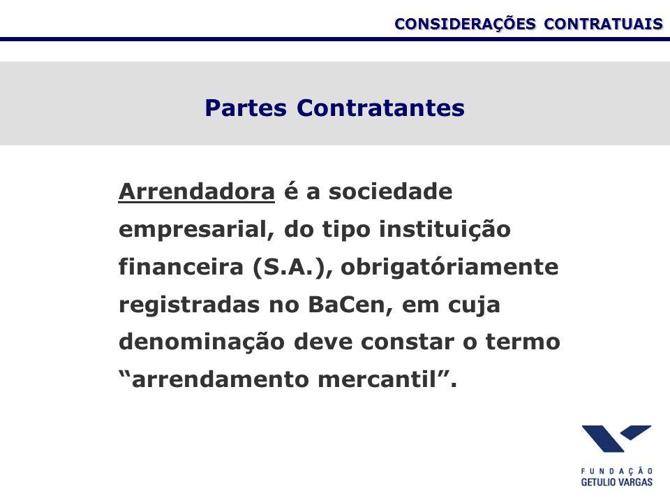 CONSIDERAÇÕES CONTRATUAIS Partes Contratantes Arrendadora é a sociedade empresarial, do tipo instituição financeira (S.A.), obrigatóriamente registrad