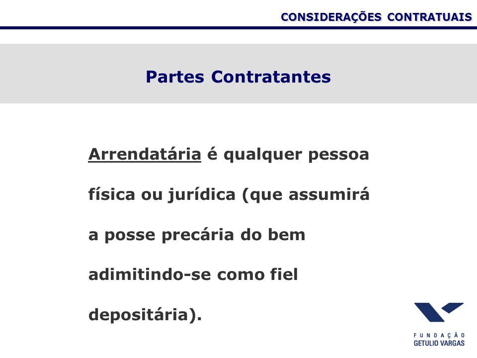 CONSIDERAÇÕES CONTRATUAIS Partes Contratantes Arrendatária é qualquer pessoa física ou jurídica (que assumirá a posse precária do bem adimitindo-se co
