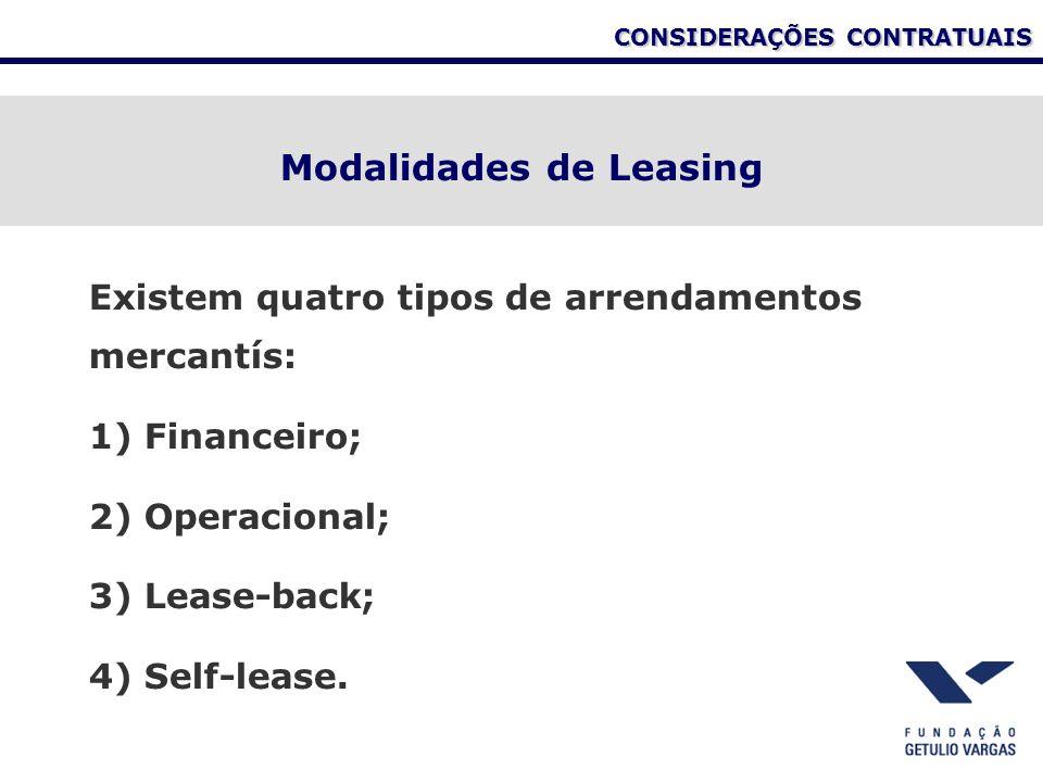 CONSIDERAÇÕES CONTRATUAIS Modalidades de Leasing Existem quatro tipos de arrendamentos mercantís: 1) Financeiro; 2) Operacional; 3) Lease-back; 4) Sel