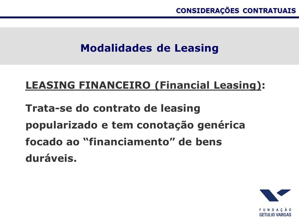 CONSIDERAÇÕES CONTRATUAIS Modalidades de Leasing LEASING FINANCEIRO (Financial Leasing): Trata-se do contrato de leasing popularizado e tem conotação