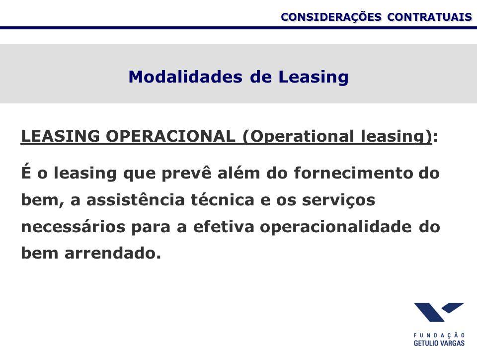 CONSIDERAÇÕES CONTRATUAIS Modalidades de Leasing LEASING OPERACIONAL (Operational leasing): É o leasing que prevê além do fornecimento do bem, a assis