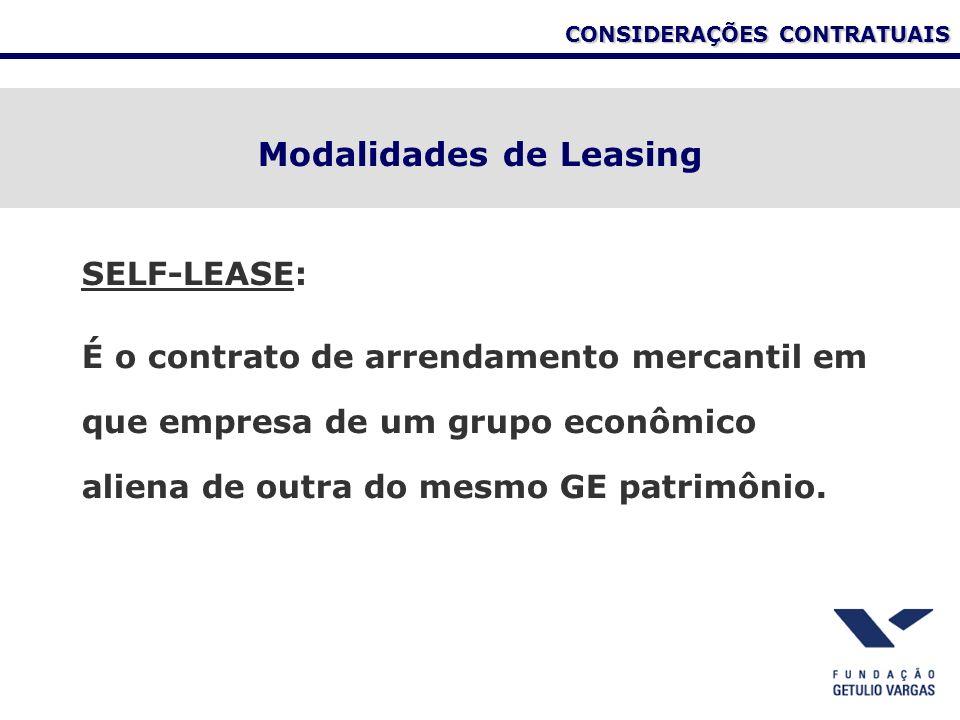 CONSIDERAÇÕES CONTRATUAIS Modalidades de Leasing SELF-LEASE: É o contrato de arrendamento mercantil em que empresa de um grupo econômico aliena de out