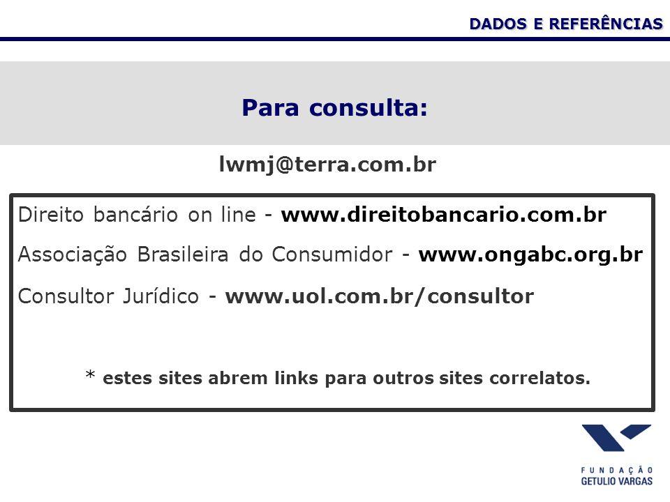 DADOS E REFERÊNCIAS Para consulta: Direito bancário on line - www.direitobancario.com.br Associação Brasileira do Consumidor - www.ongabc.org.br Consu