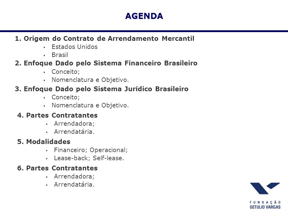 1. Origem do Contrato de Arrendamento Mercantil Estados Unidos Brasil AGENDA 2. Enfoque Dado pelo Sistema Financeiro Brasileiro Conceito; Nomenclatura